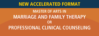 New Accelerated Format - M. A. in Marriage and Family Therapy or M. A. in Professional Clinical Counseling